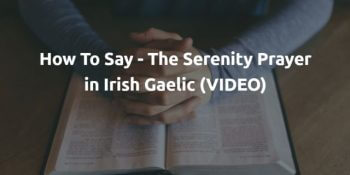 How To Say - The Serenity Prayer in Irish Gaelic (VIDEO)