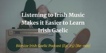 Listening to Irish Music Makes it Easier to Learn Irish Gaelic