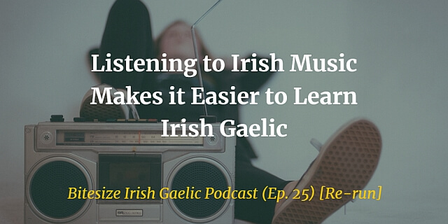 Listening to Irish Music Makes it Easier to Learn Irish Gaelic