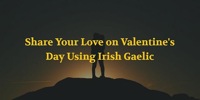Share Your Love on Valentine's Day Using Irish Gaelic