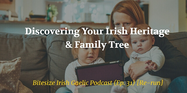 Discovering Your Irish Heritage & Family Tree (Ep. 31) [Re-run]