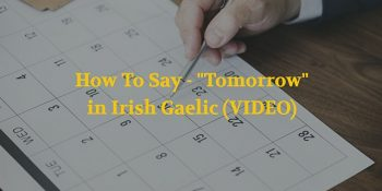 "How To Say - ""Tomorrow"" in Irish Gaelic (VIDEO)"