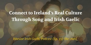 Connect to Ireland's Real Culture Through Song and Irish Gaelic