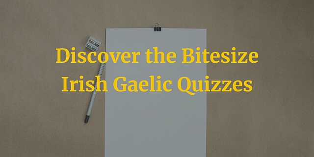 Discover the Bitesize Irish Gaelic Quizzes