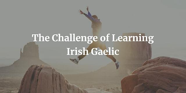 The Challenge of Learning Irish Gaelic