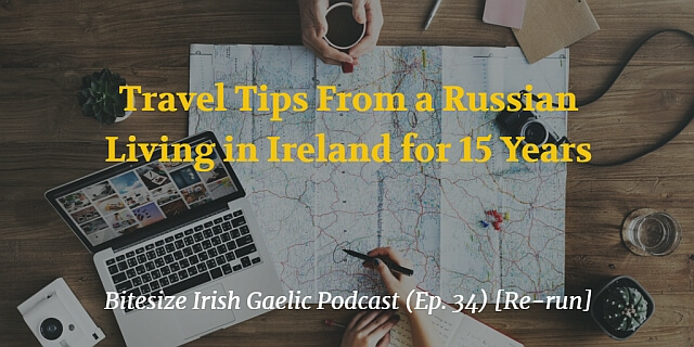 Travel Tips From a Russian Living in Ireland for 15 Years