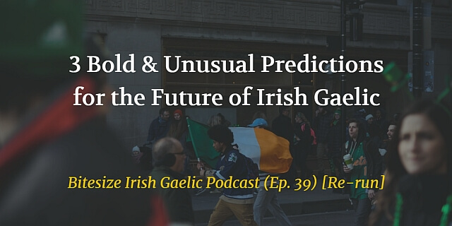 3 Bold & Unusual Predictions for the Future of Irish Gaelic