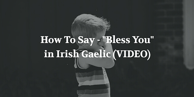 How To Say - Bless You in Irish Gaelic (VIDEO) blog post