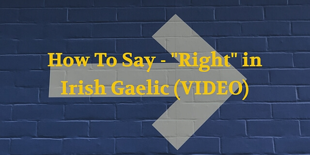"How To Say - ""Right"" in Irish Gaelic (VIDEO)"