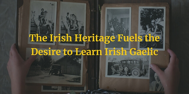 The Irish Heritage Fuels the Desire to Learn Irish Gaelic