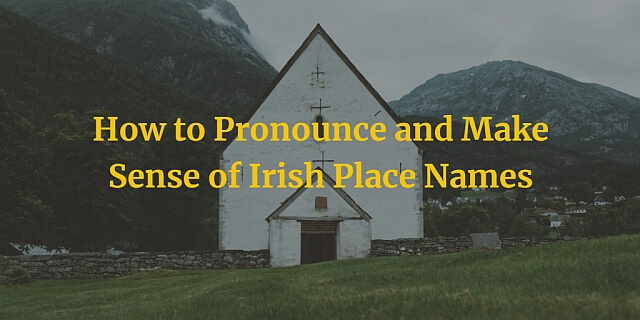 How to pronounce and make sense of Irish place names