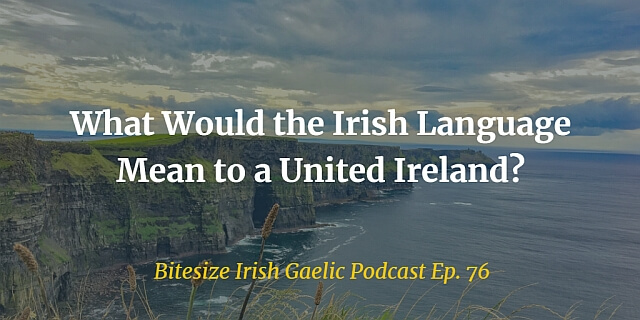 What Would the Irish Language Mean to a United Ireland? (Ep. 76) image